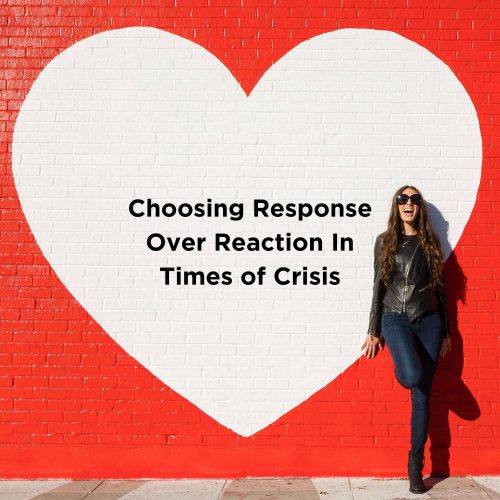 Choosing Response Over Reaction In Times of Crisis blog post graphic