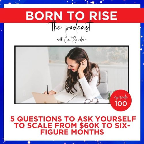 born to rise female entrepreneur podcast - ep 100 - scale to six figure months