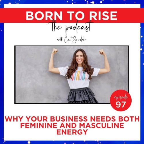 born to rise female entrepreneur podcast - ep 97 - feminine and masculine energy