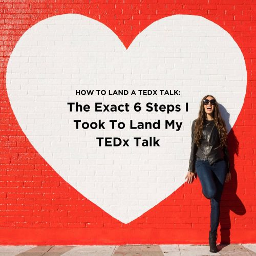 how to land a tedx talk - The Exact 6 Steps I Took To Land My TEDx Talk - blog post graphic